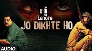 Jo Dikhte Ho - Full Audio Song - Kya Dilli Kya Lahore