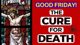 Why is it called Good Friday? (Jesus the Death Cure)