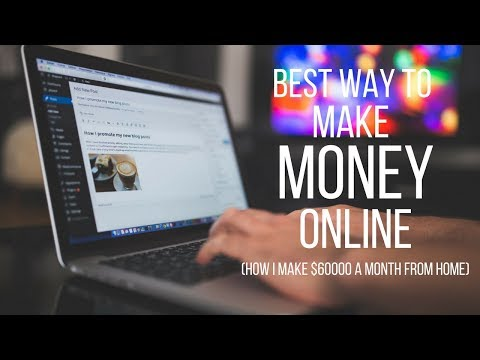 Best Ways To Make Money Online – How I Make $60,000 a Month From Home