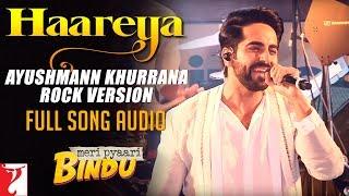 Audio: Haareya - Ayushmann Khurrana Rock Version | Meri Pyaari Bindu | Sachin-Jigar