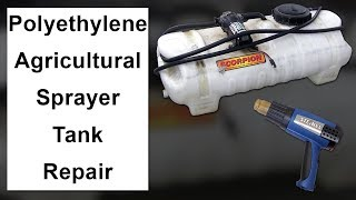 How To Repair A Polyethylene Agricultural Sprayer Tank