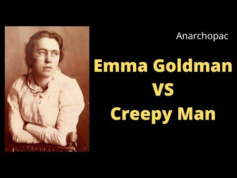 Emma Goldman vs Creepy Man