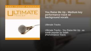 You Raise Me Up - Medium key performance track w/ background vocals