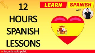 12 Hours of Spanish  Lessons Compilation.Learn Spanish with Pablo.