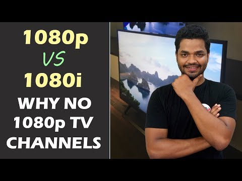 1080p Vs 1080i? Progressive Vs Interlaced Scan? Why Do TV Channels Broadcast In 720p And 1080i?