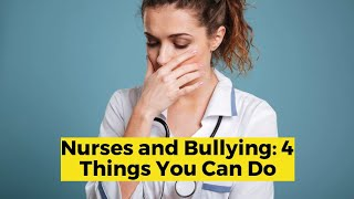 View the video Nurses and Bullying: 4 Things You Can Do