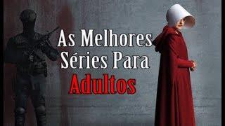 AS MELHORES SÉRIES PARA ADULTOS DOS ÚLTIMOS ANOS