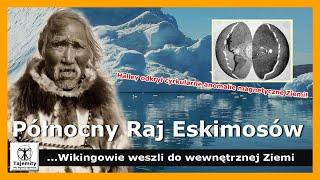 Północny Raj Eskimosów – oni znają historię Wikingów, którzy weszli w głąb Ziemi…