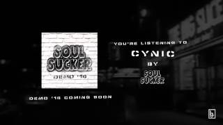 "Soul Sucker // ""Cynic"" (NEW SONG 2016)"