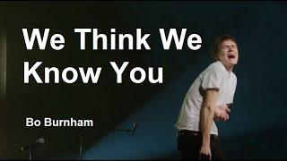 We Think We Know You W Lyrics   Bo Burnham   What