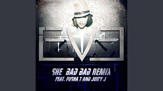 She Bad Bad [Remix] (feat. Pusha T and Juicy J)