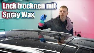 Lack trocknen mit Spray Wax   AUTOLACKAFFEN
