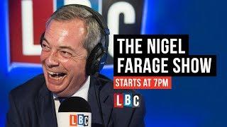 The Nigel Farage Show: 27th August 2018 - LBC