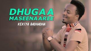 Kekiya Badhadha - Dhugaa Maseenaaree!! - New Ethiopian Oromo Music 2018 (Official Video)