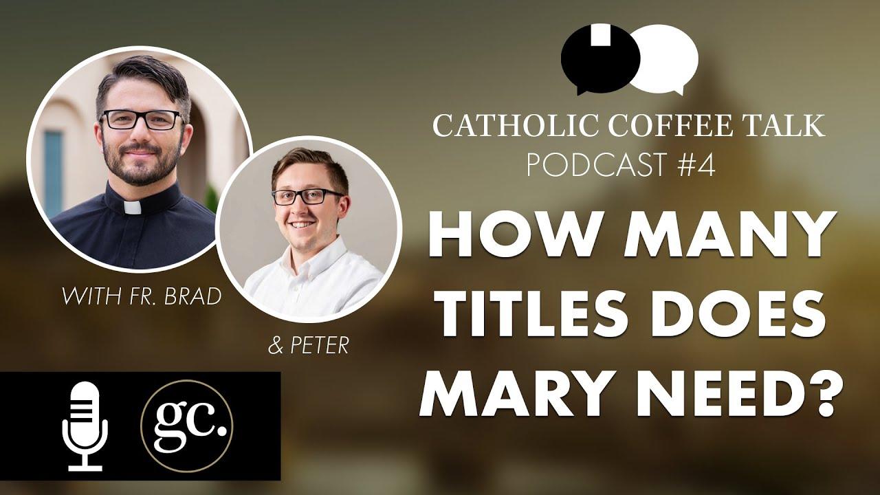 Catholic Coffee Talk | Why So Many Marian Titles