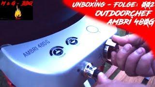 Outdoorchef Ambri 480G - M&G-BBQ - Unboxing Folge 002