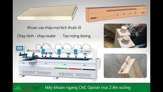 MÁY KHOAN NGANG CNC HOLZTEK OPTION TRỤC Z Đa năng ( Khoan cao thấp - làm mộng dương - lắc mộng âm )