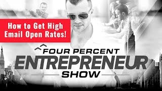 How To Get High Email Open Rates - The FourPercent Entrepreneur Show with Vick Strizheus