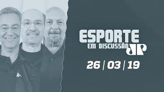 Esporte em Discussão - 26/03/2019