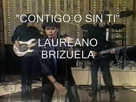 Contigo o sin ti Laureano brizuela
