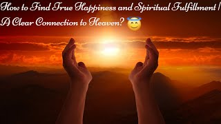 How to Find True Happiness and Spiritual Fulfillment | A Clear Connection to Heaven? 🙏