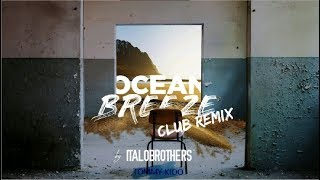 Ocean Breeze (Club Remix) ✘ ItaloBrothers ✘ Tommy Kido