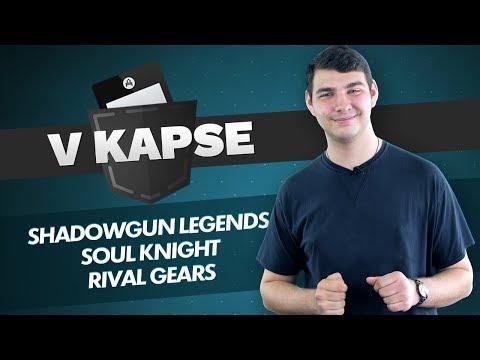 V KAPSE #3: Shadowgun Legends, Soul Knight, Rival Gears