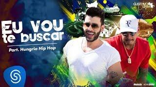 Gusttavo Lima & Hungria Hip-Hop - Eu Vou Te Buscar (Cha La La La La)