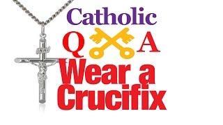Why Wear a Crucifix?
