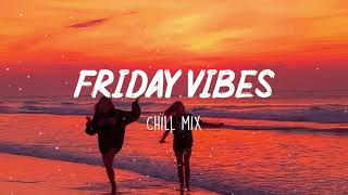 Friday Vibes ~ 🌻 Chill Vibes - Chill out music mix playlist