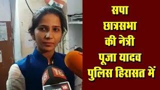 सपा छात्रसभा की नेत्री पूजा यादव पुलिस हिरासत में, मंत्री के घर पर अराजकता करने का है आरोप