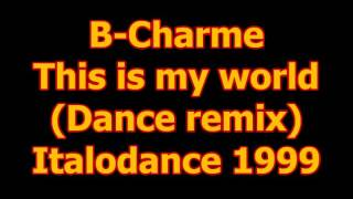 B Charme - This is my world (Dance remix) Italodance 1999