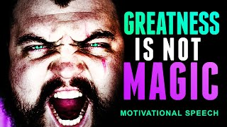 GREATNESS ISN'T MAGIC - Powerful Motivational Speech Video for Success in 2019