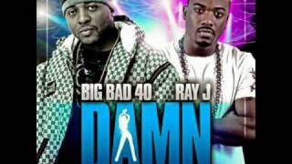 BIG BAD 40 AKA 40 GLOCC FT. RAY J - DAMN