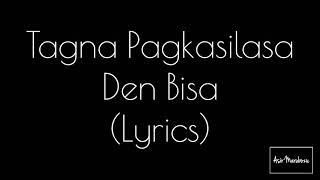 TAGNA PAGKASILASA - Den Bisa (Lyrics)