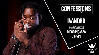 Confessions | Ivandro - Monarquia (Diogo Piçarra & Bispo)