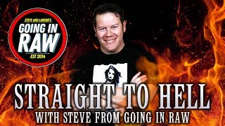 STRAIGHT TO HELL: Steve From Going In Raw
