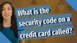What is the security code on a credit card called?