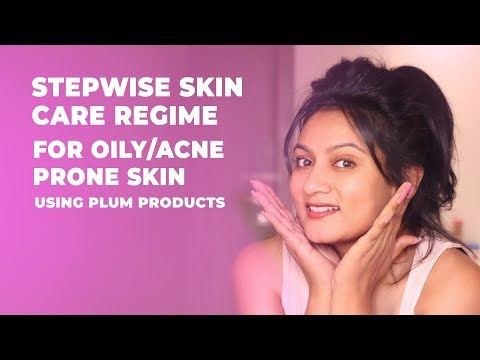 Stepwise Skin Care Regime For Oily/Acne Prone Skin Using Plum Products || Ashtrixx