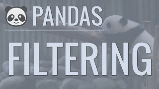Python Pandas Tutorial (Part 4): Filtering - Using Conditionals to Filter Rows and Columns
