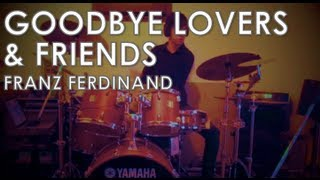 Franz Ferdinand - Goodbye Lovers & Friends: Drum Cover