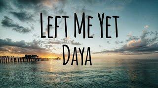Daya   Left Me Yet (Lyrics)
