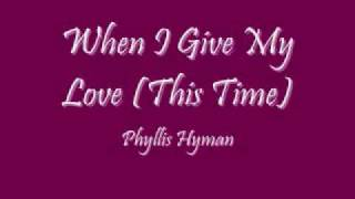 When I Give My Love (This Time) - Phyllis Hyman