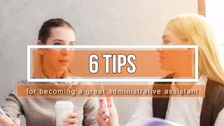 6 Tips for Becoming a Great Administrative Assistant