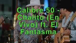 Calibre 50   Chalito (En Vivo) Ft. El Fantasma