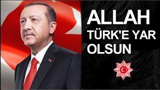 Recep Tayyip Erdoğan - Allah Türk'e Yar Olsun. 2018