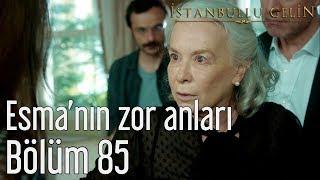İstanbullu Gelin 85. Bölüm - Esma'nın Zor Anları