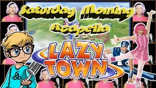 LazyTown Theme - Saturday Morning Acapella