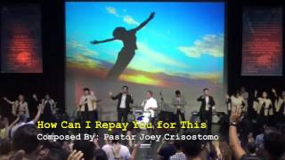 How Can I Repay You for This - Pastor Joey Crisostomo
