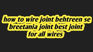 how to joint 1mm 1.5mm 2.5mm 4mm 6mm wire proper